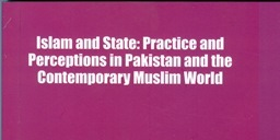 Islam and State: Practice and Perceptions in Pakistan and the Contemporary Muslim World