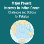 Major Powers' Interests in Indian Ocean: Challenges and Options for Pakistan