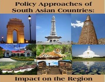 Policy Approaches of South Asian Countries: Impact on the Region