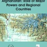 Evolving Situation in Afghanistan: Role of Major Powers and Regional Countries