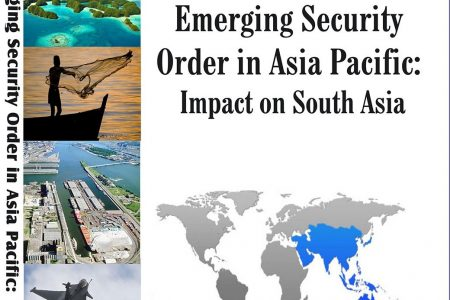 Emerging Security Order in Asia Pacific: Impact on South Asia