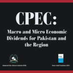 CPEC: Macro and Micro Economic Dividends for Pakistan and the Region
